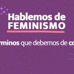 Hablemos de FEMINISMO – Los términos que debemos de conocer